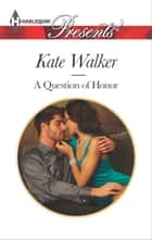 A Question of Honor ebook by Kate Walker