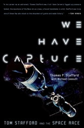 We Have Capture - Tom Stafford and the Space Race ebook by Thomas P. Stafford,Michael Cassutt