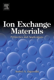 Ion Exchange Materials: Properties and Applications: Properties and Applications ebook by Zagorodni, Andrei A.