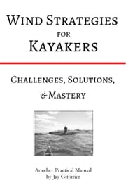 Wind Strategies for Kayakers: Challenges, Solutions, & Mastery ebook by Jay Gitomer