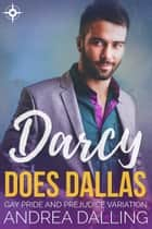Darcy Does Dallas - Gay Pride and Prejudice Variation ebook by Andrea Dalling