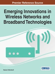 Emerging Innovations in Wireless Networks and Broadband Technologies ebook by Naveen Chilamkurti