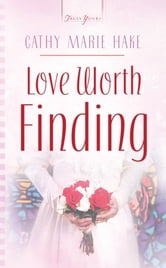 Love Worth Finding ebook by Cathy Marie Hake