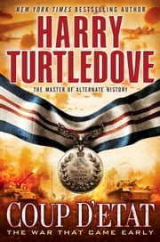 Coup d'Etat - The War That Came Early, Book Four ebook by Harry Turtledove
