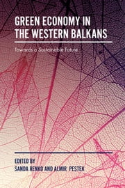 Green Economy in the Western Balkans - Towards a Sustainable Future ebook by Dr Almir Pestek, Professor Sanda Renko