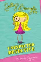 Sally Bangle: Unexpected Detective ebook by Melinda Szymanik