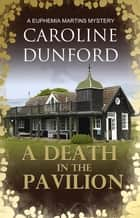 A Death in the Pavilion - A gripping wartime mystery ebook by Caroline Dunford