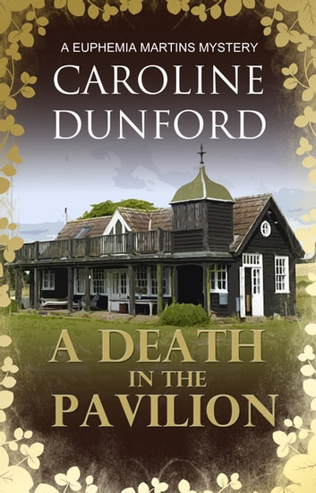 A Death in the Pavilion - A Euphemia Martins Mystery ebook by Caroline Dunford
