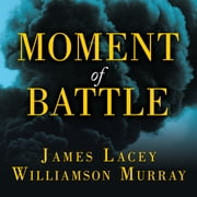 Moment of Battle - The Twenty Clashes That Changed the World audiobook by James Lacey, Williamson Murray