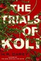 The Trials of Koli - The Rampart Trilogy, Book 2 ebook by M. R. Carey