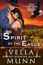 Spirit of the Eagle (The Soul Survivors Series, Book 2) ebook by Vella Munn