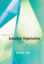 Introduction to Industrial Organization ebook by Luis M. B. Cabral