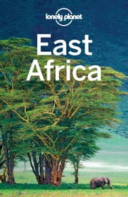 Lonely Planet East Africa ebook by Lonely Planet,Anthony Ham,Stuart Butler,Mary Fitzpatrick,Trent Holden