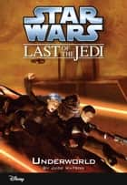 Star Wars: The Last of the Jedi: Underworld (Volume 3) - Book 3 ebook by Jude Watson