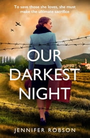 Our Darkest Night - A powerfully moving story of love and sacrifice in World War Two Italy ebook by Jennifer Robson