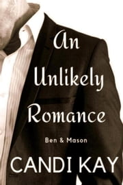 An Unlikely Romance - Ben & Mason - An Unlikely Romance, #1 ebook by Candi Kay
