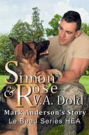 SIMON & ROSE: Mark Anderson's Story - Le Beau HEA, #2 ebook by V.A. Dold