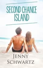 Second Chance Island (Love Coast to Coast, #1) ebook by Jenny Schwartz