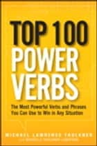 Top 100 Power Verbs - The Most Powerful Verbs and Phrases You Can Use to Win in Any Situation ebook by Michelle Faulkner-Lunsford, Michael Lawrence Faulkner