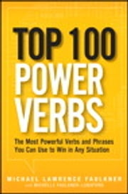 Top 100 Power Verbs - The Most Powerful Verbs and Phrases You Can Use to Win in Any Situation ebook by Michelle Faulkner-Lunsford,Michael Lawrence Faulkner