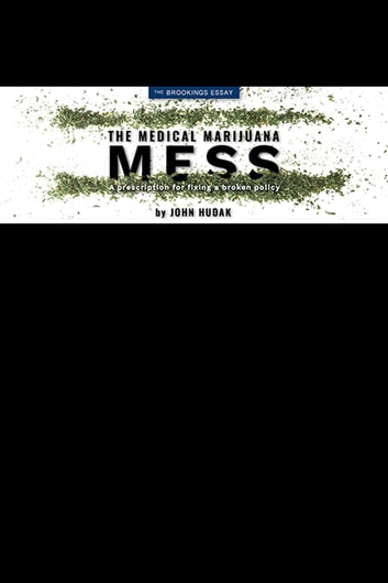 The Medical Marijuana Mess - A Prescription for Fixing a Broken Policy ebook by John Hudak