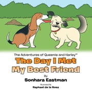 The Adventures of Queenie and Harley: The Day I Met My Best Friend ebook by Sonhara Eastman