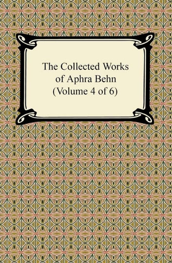 The Collected Works of Aphra Behn (Volume 4 of 6) ebook by Aphra Behn