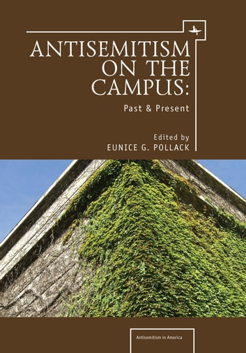 Anti-Semitism on the Campus: Past and Present ebook by Eunice G. Pollack