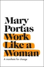 Work Like a Woman - A Manifesto For Change ebook by Mary Portas