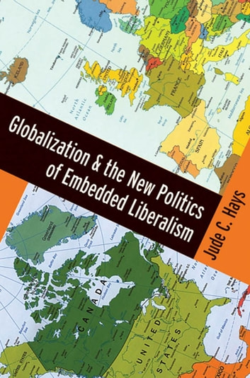 Globalization and the New Politics of Embedded Liberalism ebook by Jude C. Hays
