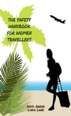 The Safety Handbook for Women Travellers ebook by David Green