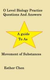 O Level Biology Practice Questions And Answers Movement of substances ebook by Esther Chen