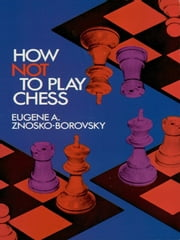 How Not to Play Chess ebook by Eugene A. Znosko-Borovsky