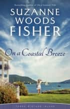 On a Coastal Breeze (Three Sisters Island Book #2) ebook by Suzanne Woods Fisher