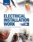 Electrical Installation Work: Level 2 ebook by Peter Roberts,Mark Baker