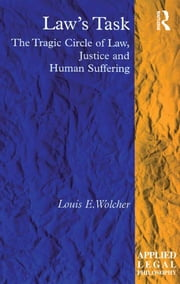 Law's Task - The Tragic Circle of Law, Justice and Human Suffering ebook by Louis E. Wolcher