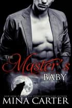 The Master's Baby ebook by Mina Carter