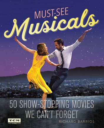Turner Classic Movies: Must-See Musicals - 50 Show-Stopping Movies We Can't Forget ebook by Richard Barrios