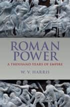 Roman Power - A Thousand Years of Empire ebook by