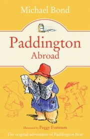 Paddington Abroad ebook by Michael Bond,Peggy Fortnum