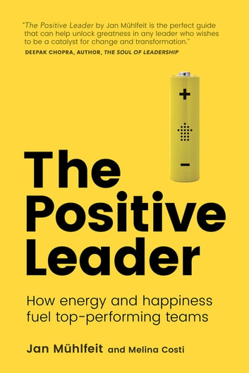 The Positive Leader - How Energy and Happiness Fuel Top-Performing Teams ebook by Jan Mühlfeit,Melina Costi