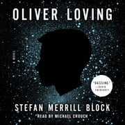 Oliver Loving - A Novel audiobook by Stefan Merrill Block