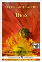 14 Fun Facts About Bees: Educational Version ebook by Caitlind L. Alexander
