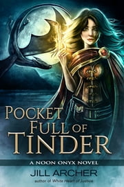 Pocket Full of Tinder - A Noon Onyx Novel ebook by Jill Archer