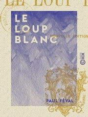 Le Loup blanc ebook by Paul Féval