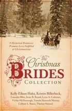 The Christmas Brides Collection - 9 Historical Romances Promise Love Fulfilled at Christmastime ebook by Kelly Eileen Hake, Kristin Billerbeck, Lauralee Bliss,...