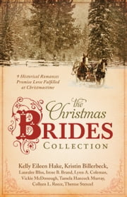 The Christmas Brides Collection - 9 Historical Romances Promise Love Fulfilled at Christmastime ebook by Kelly Eileen Hake,Kristin Billerbeck,Lauralee Bliss,Irene B. Brand,Lynn A. Coleman,Vickie McDonough,Tamela Hancock Murray,Colleen L. Reece,Therese Stenzel