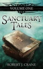 Sanctuary Tales ebook by Robert J. Crane