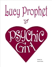 Lucy Prophet Psychic Girl ebook by Auriel Grace