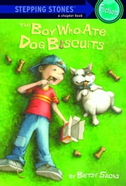 The Boy Who Ate Dog Biscuits ebook by Betsy Sachs